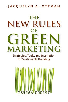 The New Rules of Green Marketing By Ottman, Jacquelyn A.