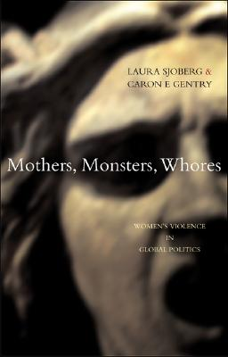 Mothers, Monsters, Whores By Sjoberg, Laura/ Gentry, Caron E.